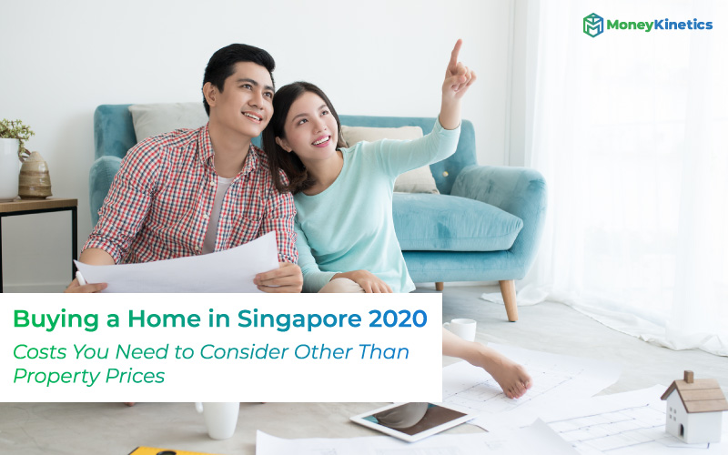 Buying a Home in Singapore 2021 – Costs You Need to Consider Other Than Property Prices