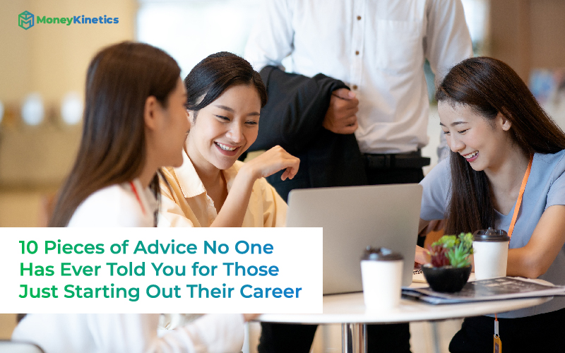 10 Pieces of Advice No One Has Ever Told You for Those Just Starting Out Their Career