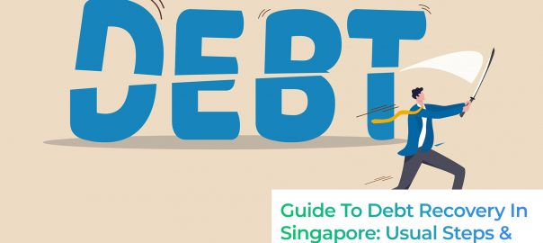 Guide To Debt Recovery In Singapore: Usual Steps & Helpful Tips